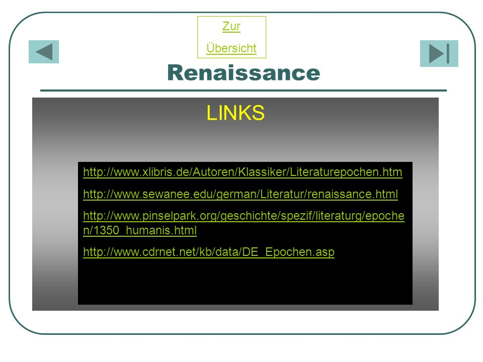 Renaissance LINKS http://www.xlibris.de/Autoren/Klassiker/Literaturepochen.htm http://www.sewanee.edu/german/Literatur/renaissance.html http://www.pin