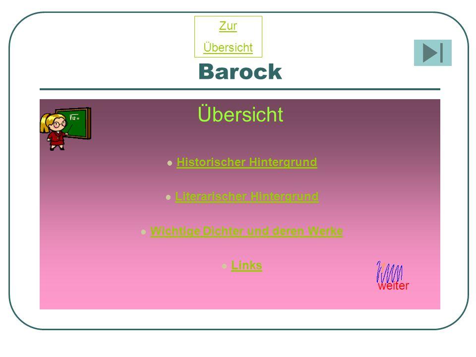 Barock Übersicht Historischer Hintergrund Literarischer Hintergrund Wichtige Dichter und deren Werke Links Zur Übersicht weiter
