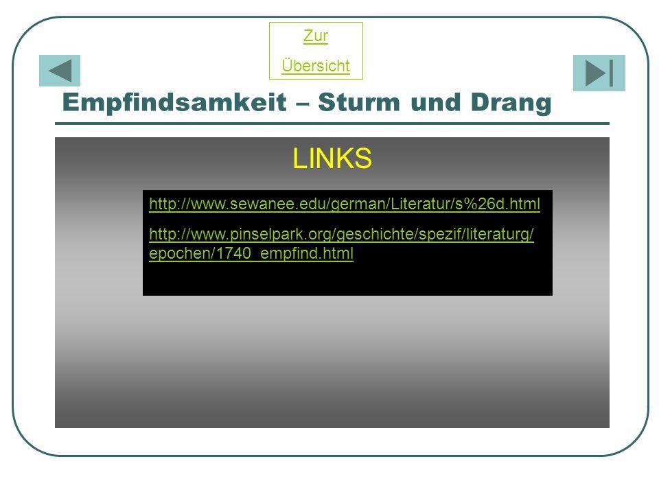 Empfindsamkeit – Sturm und Drang LINKS http://www.sewanee.edu/german/Literatur/s%26d.html http://www.pinselpark.org/geschichte/spezif/literaturg/ epoc