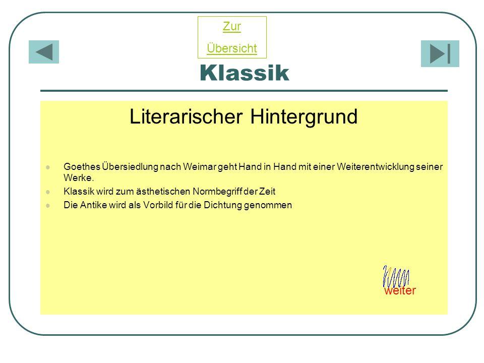 Klassik Literarischer Hintergrund Goethes Übersiedlung nach Weimar geht Hand in Hand mit einer Weiterentwicklung seiner Werke. Klassik wird zum ästhet