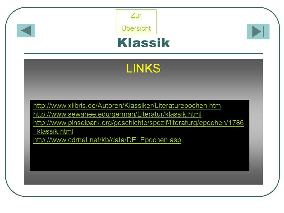 Klassik LINKS http://www.xlibris.de/Autoren/Klassiker/Literaturepochen.htm http://www.sewanee.edu/german/Literatur/klassik.html http://www.pinselpark.