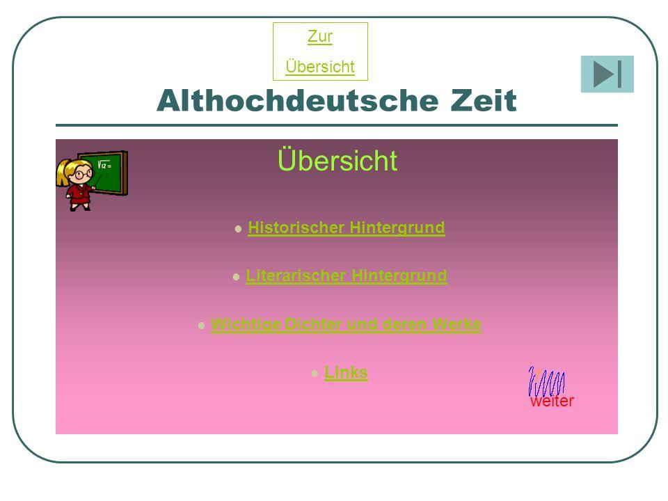 Althochdeutsche Zeit Übersicht Historischer Hintergrund Literarischer Hintergrund Wichtige Dichter und deren Werke Links Zur Übersicht weiter