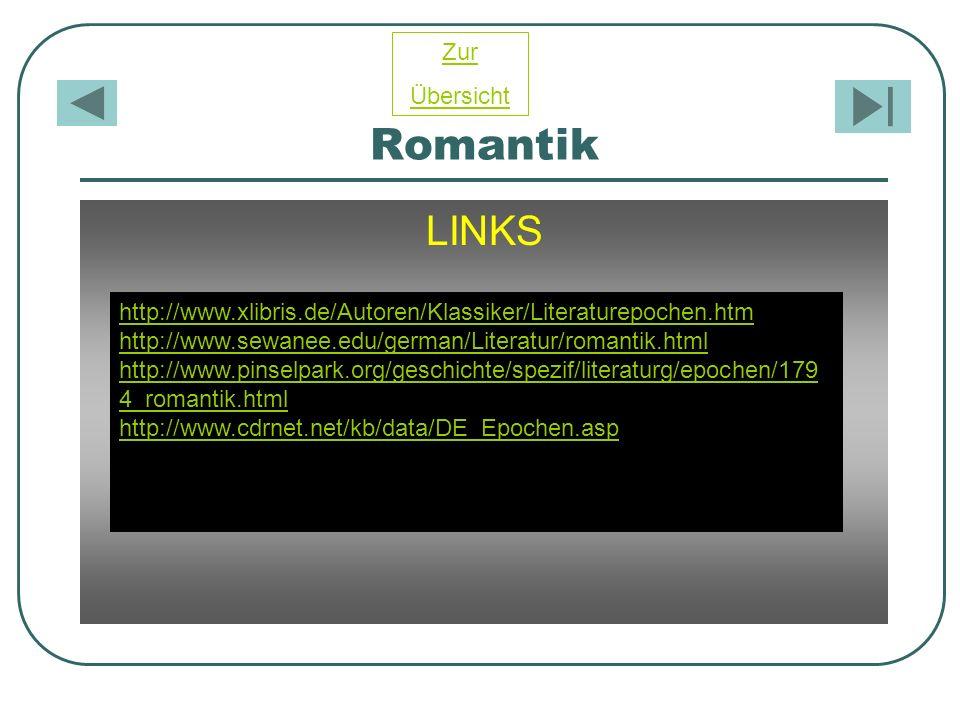 Romantik LINKS http://www.xlibris.de/Autoren/Klassiker/Literaturepochen.htm http://www.sewanee.edu/german/Literatur/romantik.html http://www.pinselpar