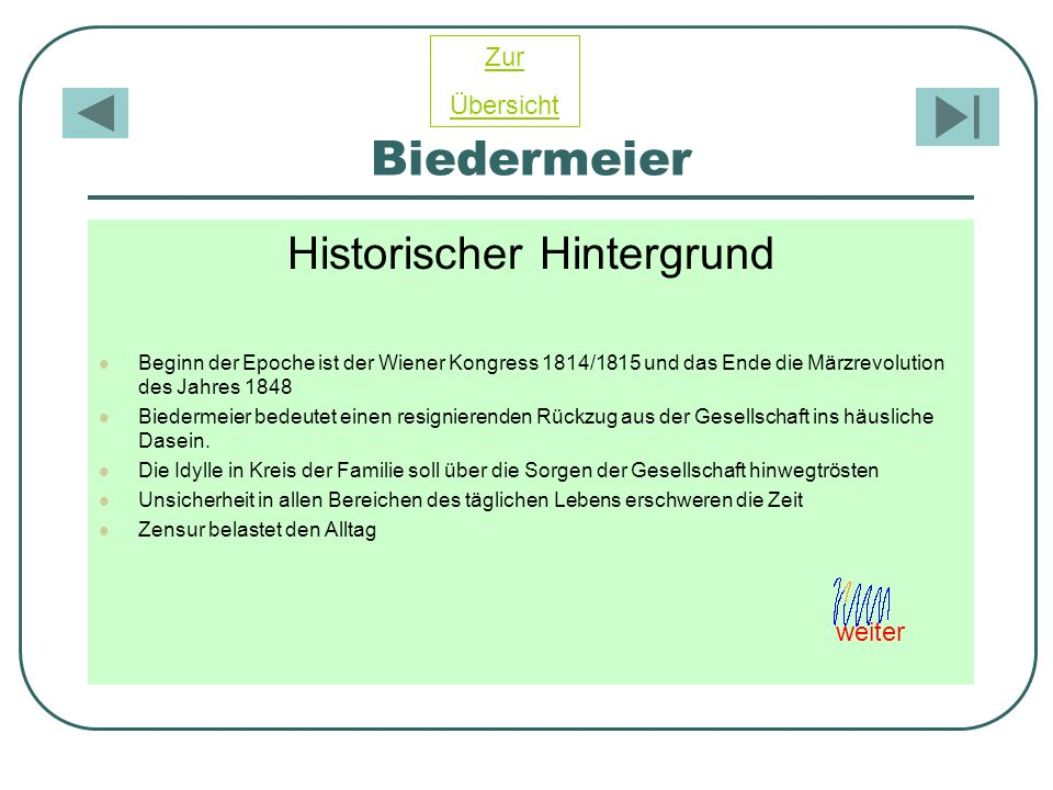 Biedermeier Historischer Hintergrund Beginn der Epoche ist der Wiener Kongress 1814/1815 und das Ende die Märzrevolution des Jahres 1848 Biedermeier b