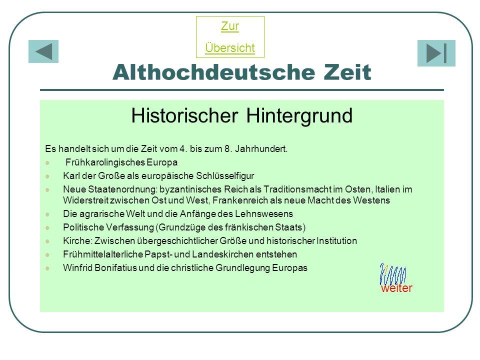 Althochdeutsche Zeit Historischer Hintergrund Es handelt sich um die Zeit vom 4. bis zum 8. Jahrhundert. Frühkarolingisches Europa Karl der Große als