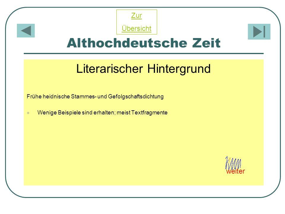 Althochdeutsche Zeit Literarischer Hintergrund Frühe heidnische Stammes- und Gefolgschaftsdichtung Wenige Beispiele sind erhalten; meist Textfragmente