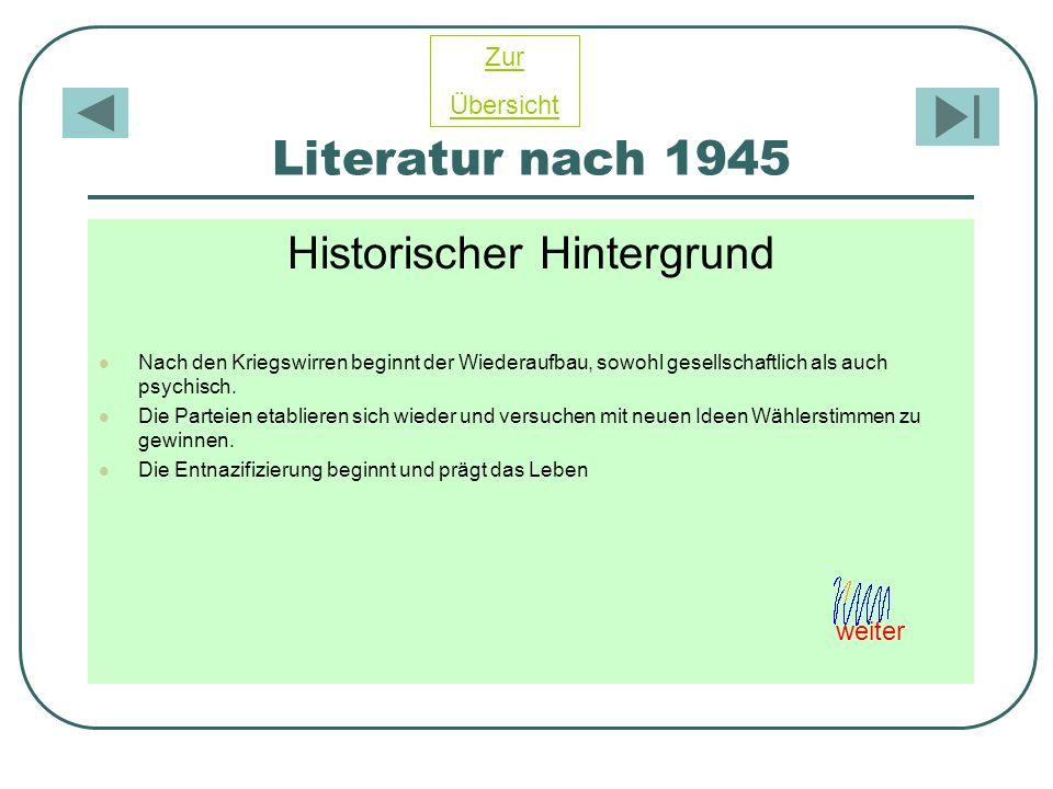 Literatur nach 1945 Historischer Hintergrund Nach den Kriegswirren beginnt der Wiederaufbau, sowohl gesellschaftlich als auch psychisch. Die Parteien