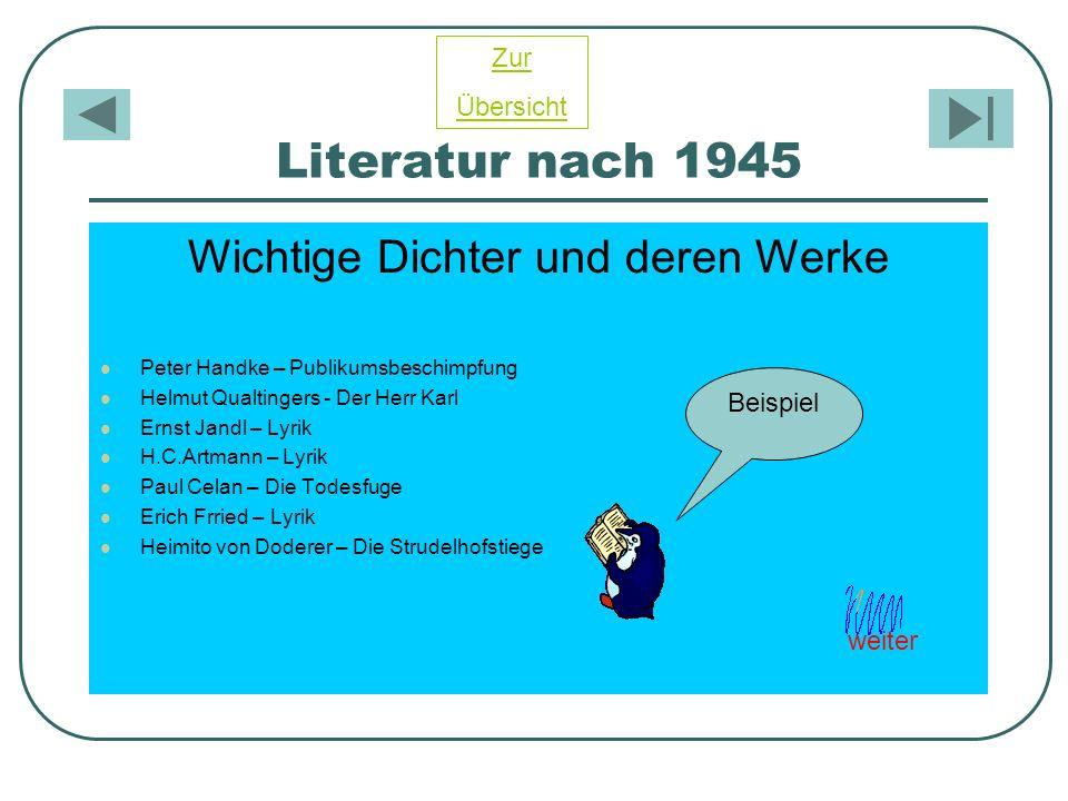 Literatur nach 1945 Wichtige Dichter und deren Werke Peter Handke – Publikumsbeschimpfung Helmut Qualtingers - Der Herr Karl Ernst Jandl – Lyrik H.C.A