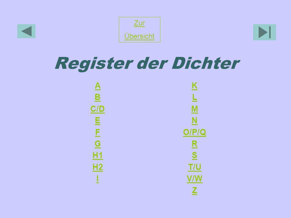 Register der Dichter Zur Übersicht A B C/D E F G H1 H2 I K L M N O/P/Q R S T/U V/W Z