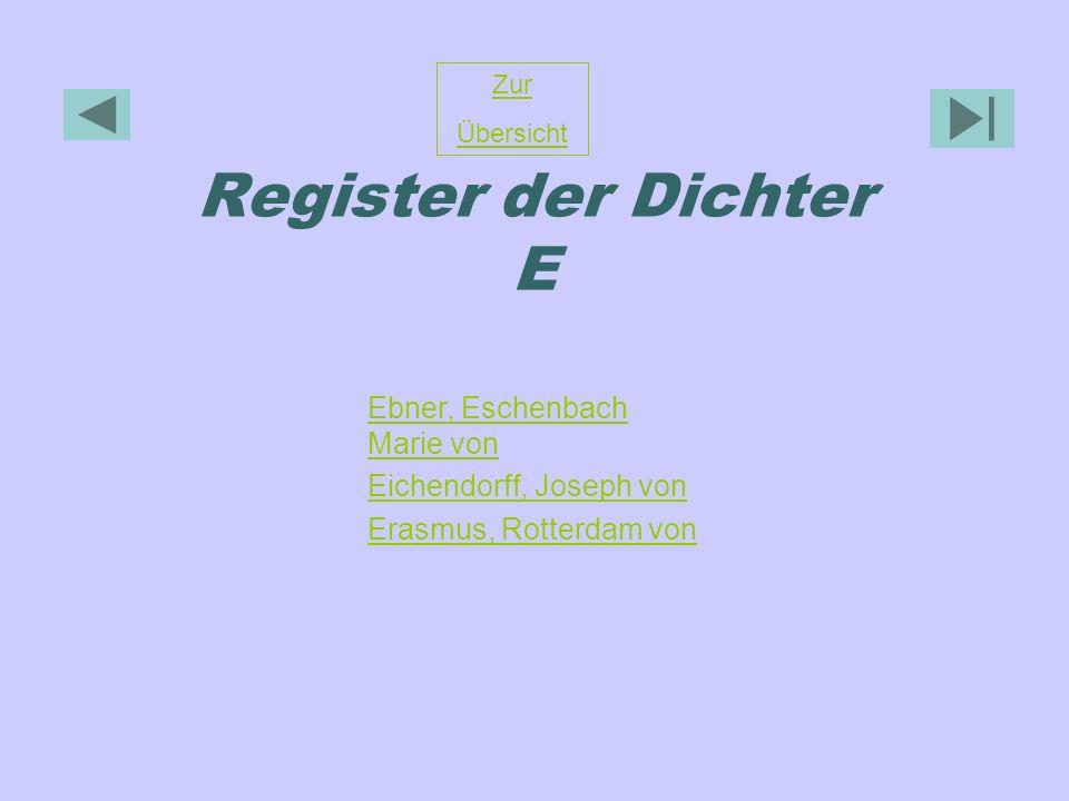 Register der Dichter E Zur Übersicht Ebner, Eschenbach Marie von Eichendorff, Joseph von Erasmus, Rotterdam von