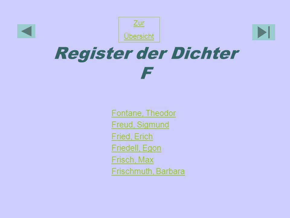 Register der Dichter F Zur Übersicht Fontane, Theodor Freud, Sigmund Fried, Erich Friedell, Egon Frisch, Max Frischmuth, Barbara