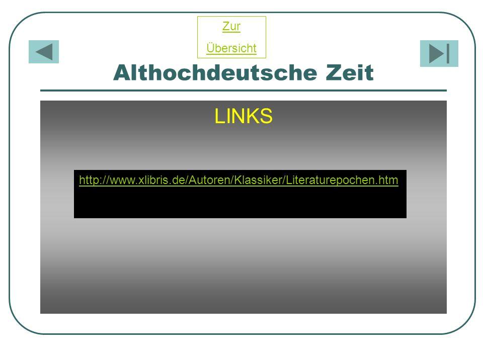 Althochdeutsche Zeit LINKS http://www.xlibris.de/Autoren/Klassiker/Literaturepochen.htm Zur Übersicht
