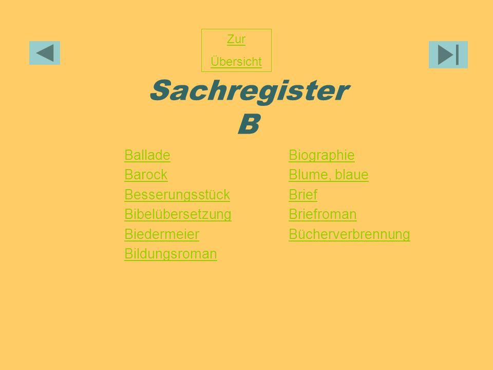 Sachregister B Zur Übersicht Ballade Barock Besserungsstück Bibelübersetzung Biedermeier Bildungsroman Biographie Blume, blaue Brief Briefroman Bücher