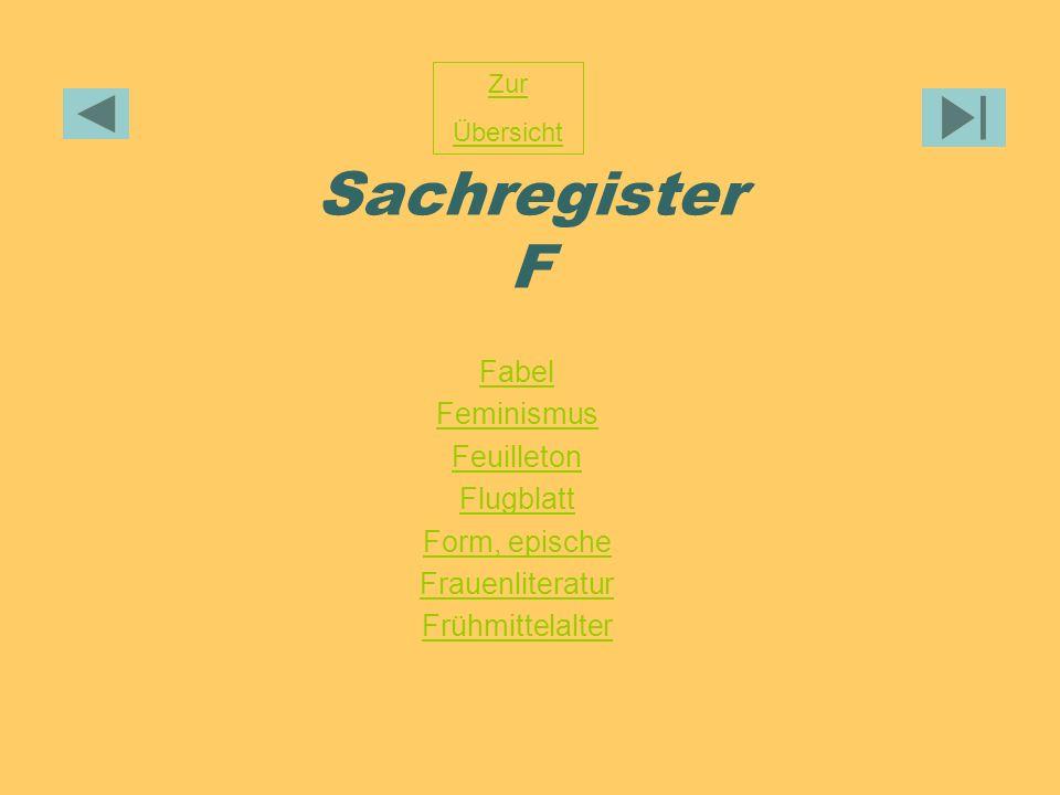 Sachregister F Fabel Feminismus Feuilleton Flugblatt Form, epische Frauenliteratur Frühmittelalter Zur Übersicht