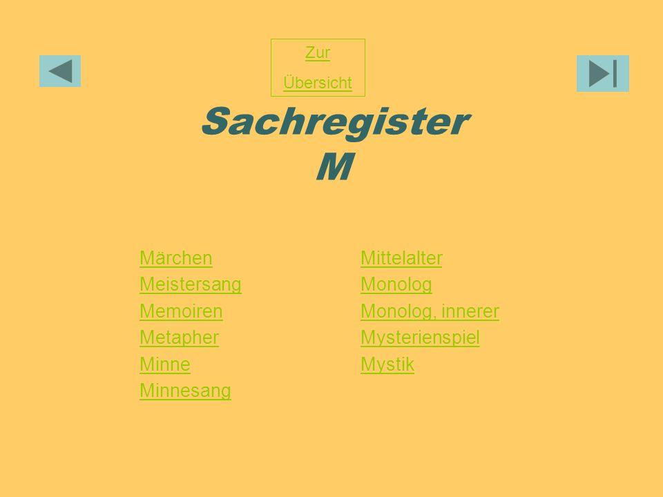 Sachregister M Zur Übersicht Märchen Meistersang Memoiren Metapher Minne Minnesang Mittelalter Monolog Monolog, innerer Mysterienspiel Mystik