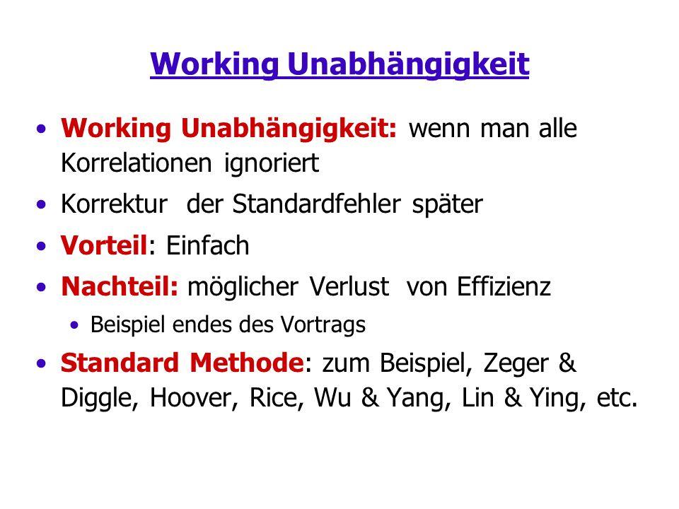Working Unabhängigkeit Working Unabhängigkeit: wenn man alle Korrelationen ignoriert Korrektur der Standardfehler später Vorteil: Einfach Nachteil: möglicher Verlust von Effizienz Beispiel endes des Vortrags Standard Methode: zum Beispiel, Zeger & Diggle, Hoover, Rice, Wu & Yang, Lin & Ying, etc.