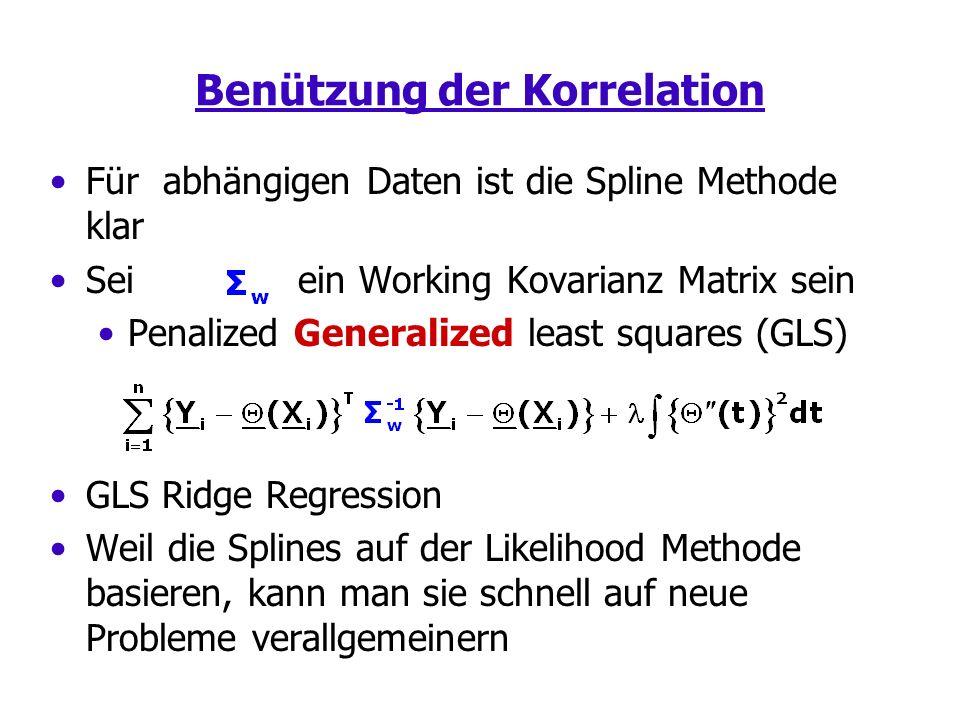 Benützung der Korrelation Für abhängigen Daten ist die Spline Methode klar Sei ein Working Kovarianz Matrix sein Penalized Generalized least squares (GLS) GLS Ridge Regression Weil die Splines auf der Likelihood Methode basieren, kann man sie schnell auf neue Probleme verallgemeinern