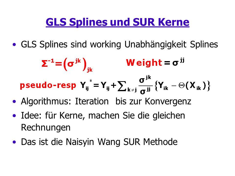 GLS Splines und SUR Kerne GLS Splines sind working Unabhängigkeit Splines Algorithmus: Iteration bis zur Konvergenz Idee: für Kerne, machen Sie die gleichen Rechnungen Das ist die Naisyin Wang SUR Methode