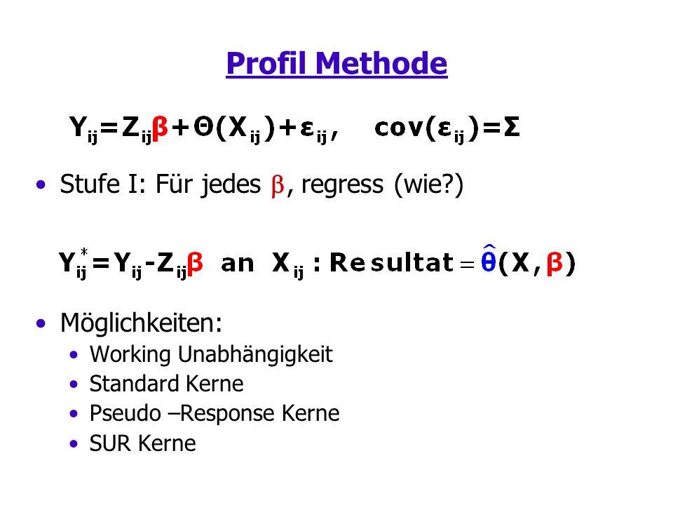 Profil Methode Stufe I: Für jedes, regress (wie ) Möglichkeiten: Working Unabhängigkeit Standard Kerne Pseudo –Response Kerne SUR Kerne