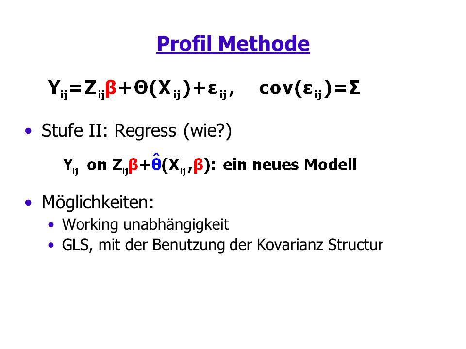Profil Methode Stufe II: Regress (wie?) Möglichkeiten: Working unabhängigkeit GLS, mit der Benutzung der Kovarianz Structur