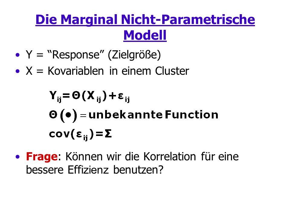 Die Marginal Nicht-Parametrische Modell Y = Response (Zielgröße) X = Kovariablen in einem Cluster Frage: Können wir die Korrelation für eine bessere Eff izienz benutzen