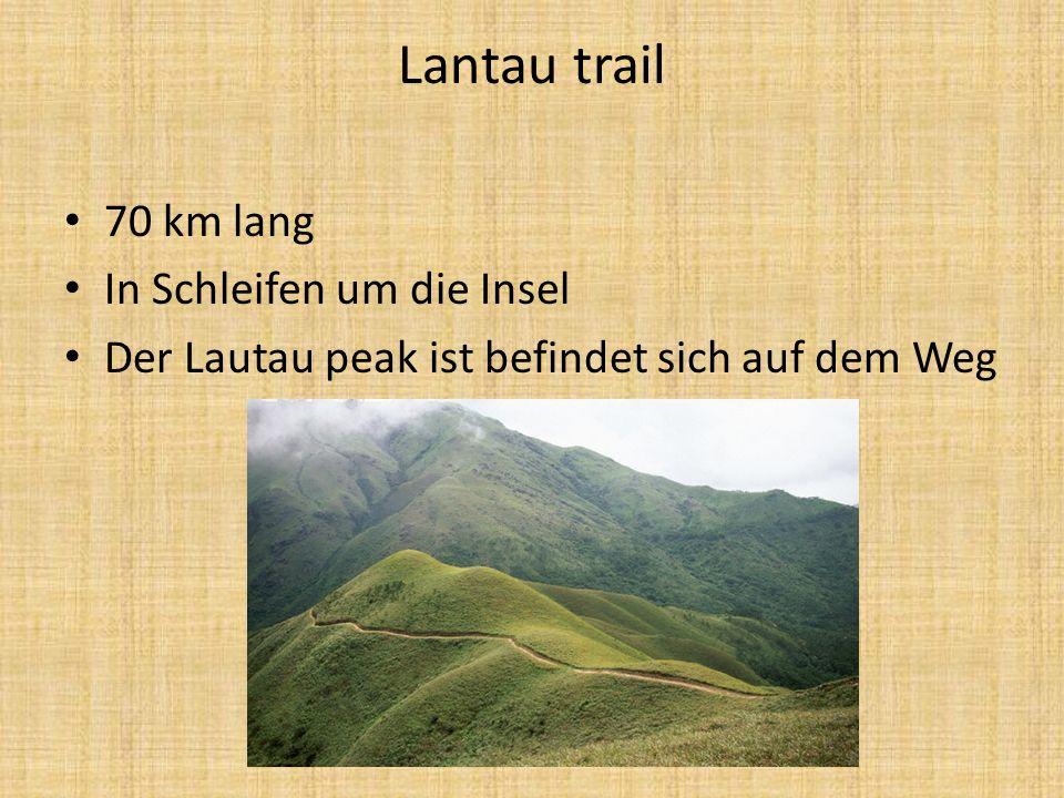 Lantau trail 70 km lang In Schleifen um die Insel Der Lautau peak ist befindet sich auf dem Weg