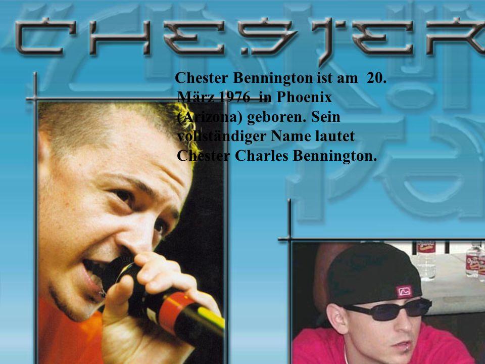 Chester Bennington ist am 20. März 1976 in Phoenix (Arizona) geboren. Sein vollständiger Name lautet Chester Charles Bennington.