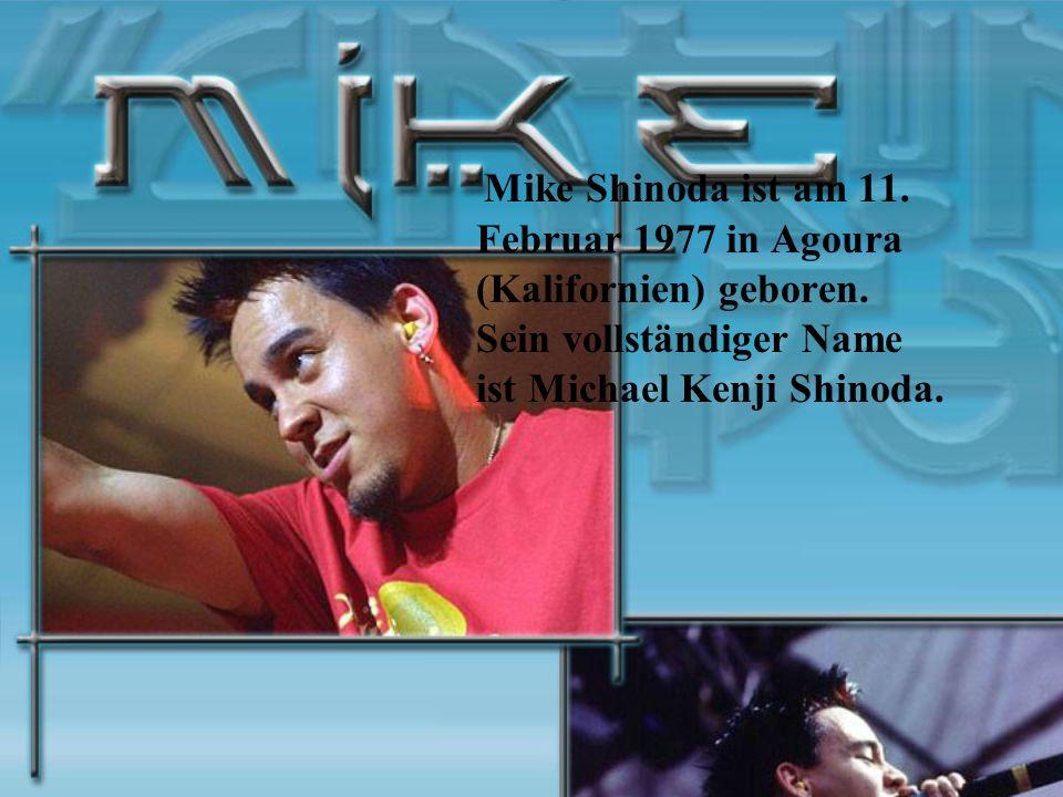 Mike Shinoda ist am 11. Februar 1977 in Agoura (Kalifornien) geboren. Sein vollständiger Name ist Michael Kenji Shinoda.