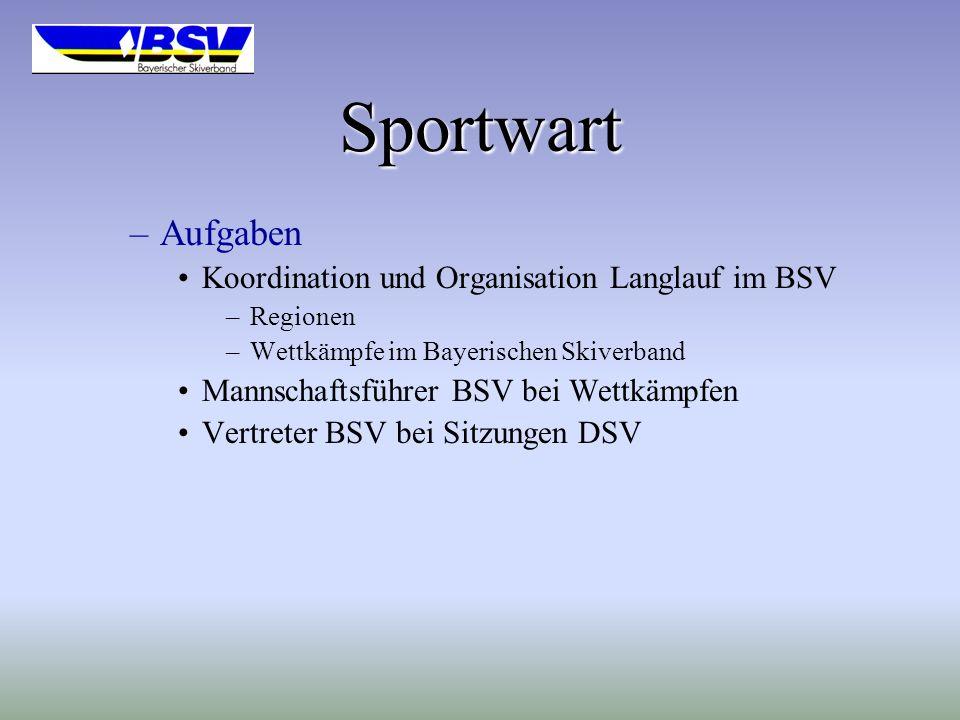 Sportwart –Aufgaben Koordination und Organisation Langlauf im BSV –Regionen –Wettkämpfe im Bayerischen Skiverband Mannschaftsführer BSV bei Wettkämpfen Vertreter BSV bei Sitzungen DSV