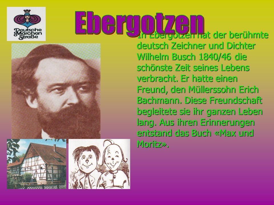 In Ebergötzen hat der berühmte deutsch Zeichner und Dichter Wilhelm Busch 1840/46 die schönste Zeit seines Lebens verbracht. Er hatte einen Freund, de