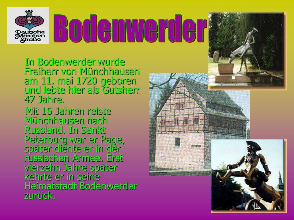In Bodenwerder wurde Freiherr von Münchhausen am 11. mai 1720 geboren und lebte hier als Gutsherr 47 Jahre. Mit 16 Jahren reiste Münchhausen nach Russ