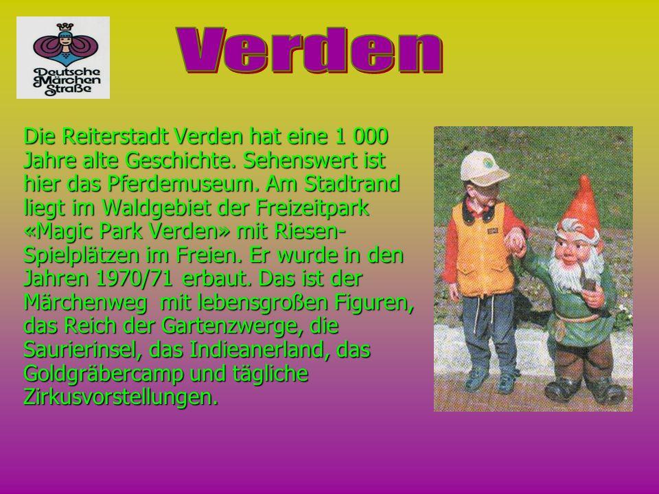 Die Reiterstadt Verden hat eine 1 000 Jahre alte Geschichte. Sehenswert ist hier das Pferdemuseum. Am Stadtrand liegt im Waldgebiet der Freizeitpark «