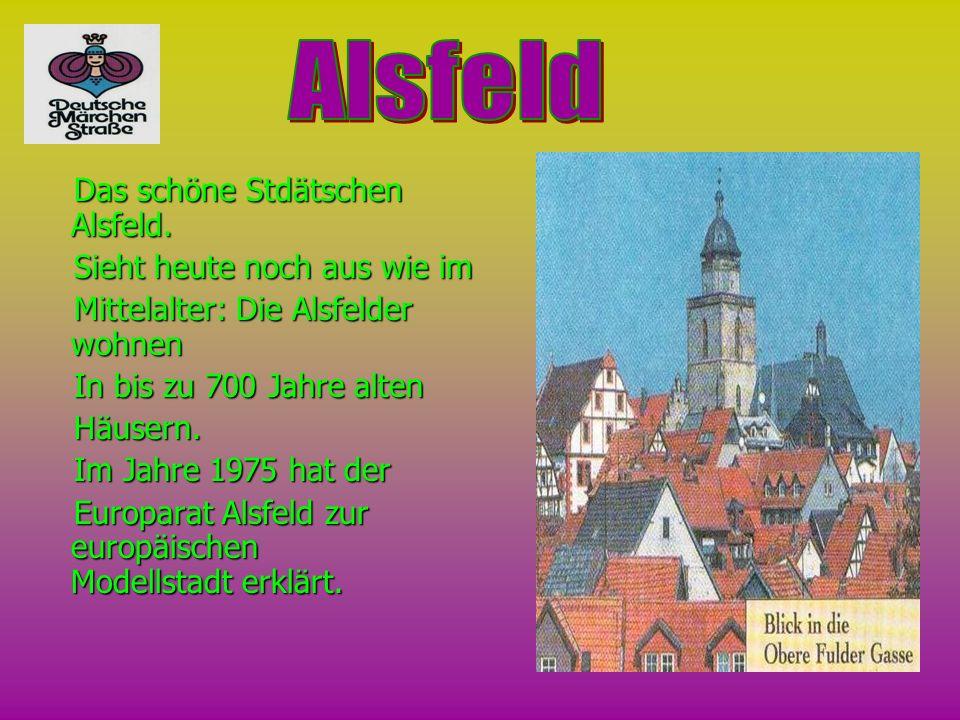 Das schöne Stdätschen Alsfeld. Sieht heute noch aus wie im Mittelalter: Die Alsfelder wohnen In bis zu 700 Jahre alten Häusern. Im Jahre 1975 hat der