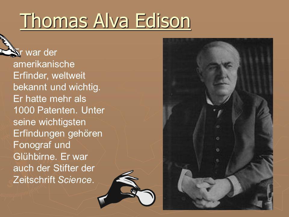 Thomas Alva Edison Er war der amerikanische Erfinder, weltweit bekannt und wichtig.