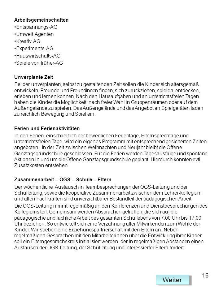 Arbeitsgemeinschaften Entspannungs-AG Umwelt-Agenten Kreativ-AG Experimente-AG Hauswirtschafts-AG Spiele von früher-AG Unverplante Zeit Bei der unverp