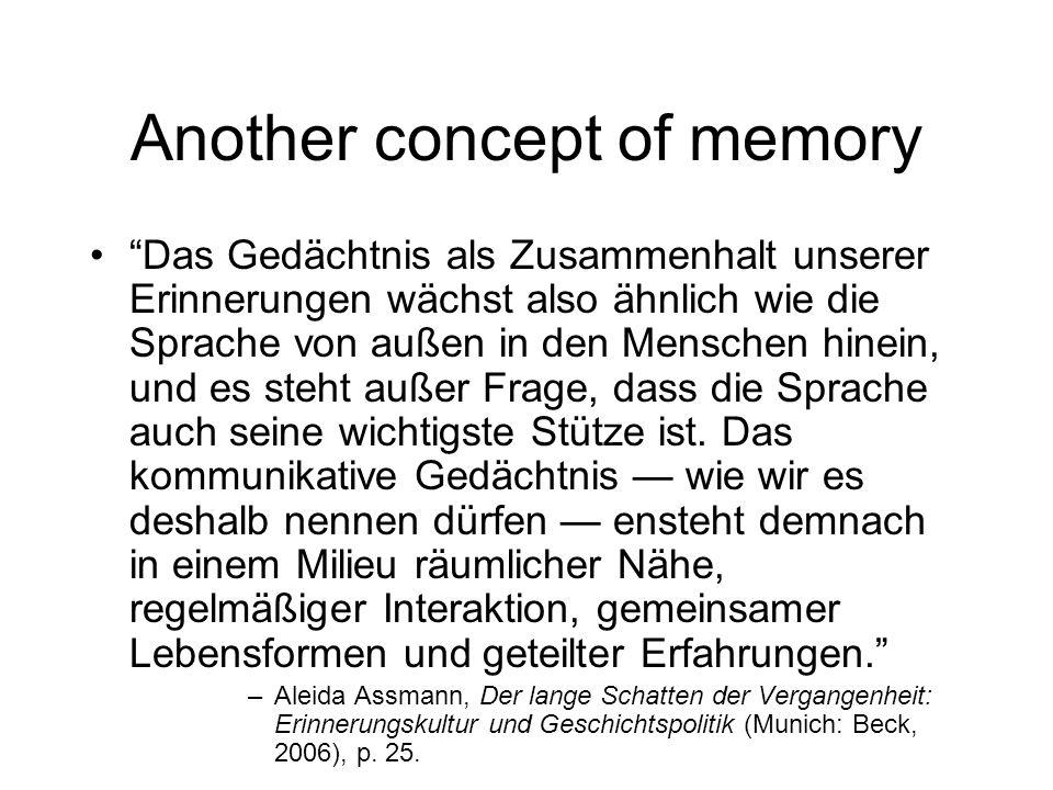Another concept of memory Das Gedächtnis als Zusammenhalt unserer Erinnerungen wächst also ähnlich wie die Sprache von außen in den Menschen hinein, und es steht außer Frage, dass die Sprache auch seine wichtigste Stütze ist.