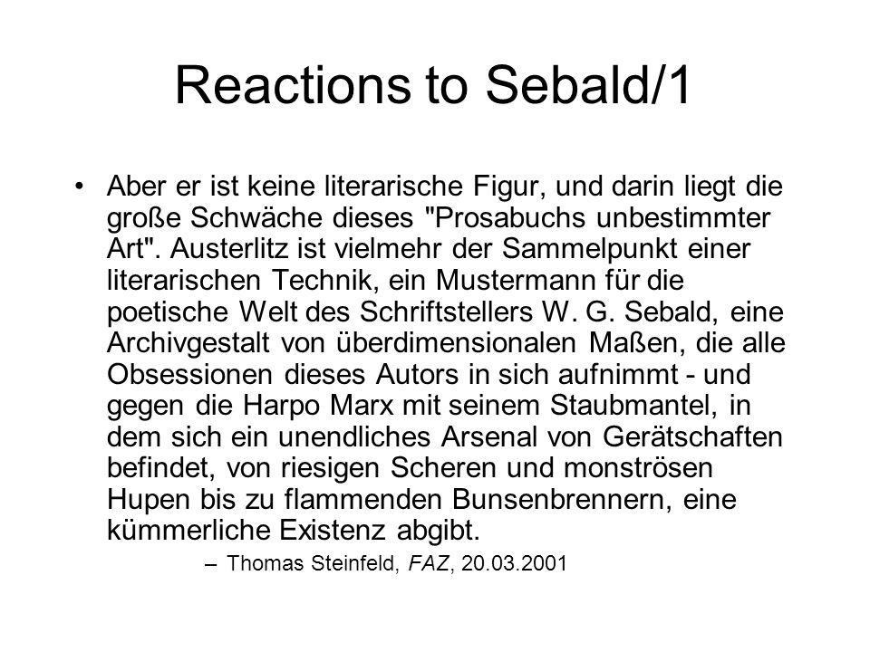 Reactions to Sebald/1 Aber er ist keine literarische Figur, und darin liegt die große Schwäche dieses Prosabuchs unbestimmter Art .