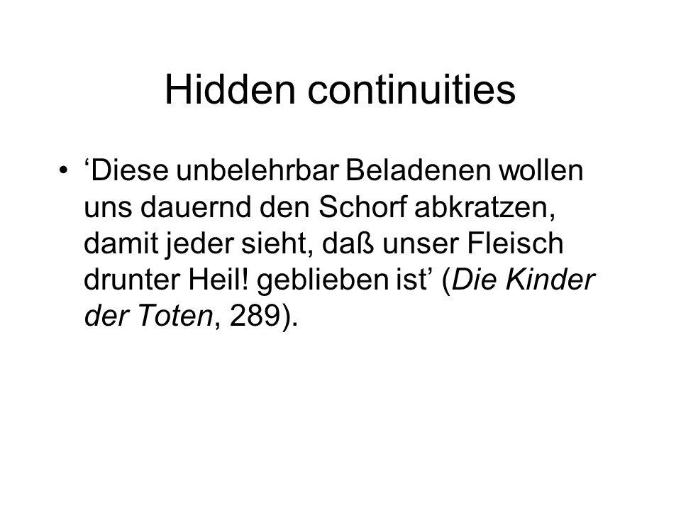 Hidden continuities Diese unbelehrbar Beladenen wollen uns dauernd den Schorf abkratzen, damit jeder sieht, daß unser Fleisch drunter Heil.