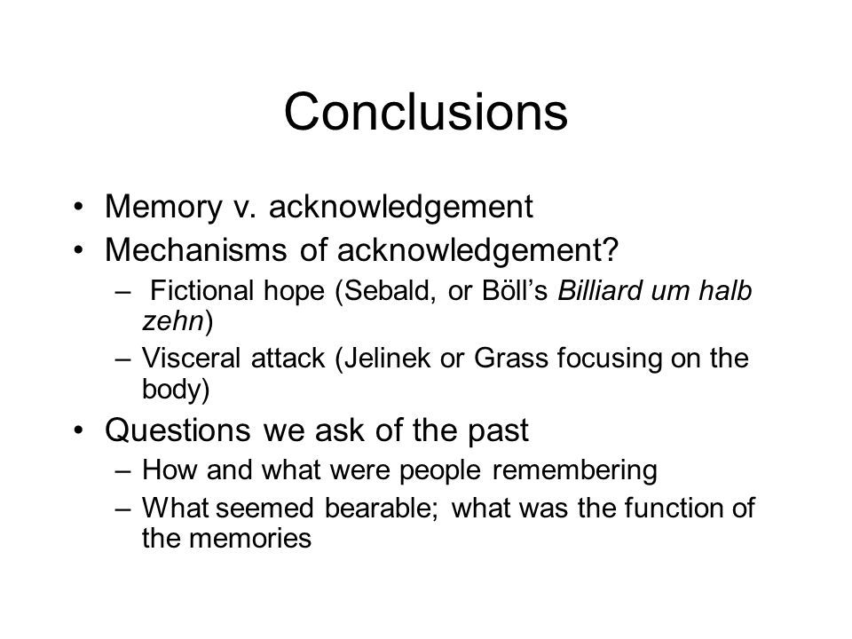 Conclusions Memory v. acknowledgement Mechanisms of acknowledgement.