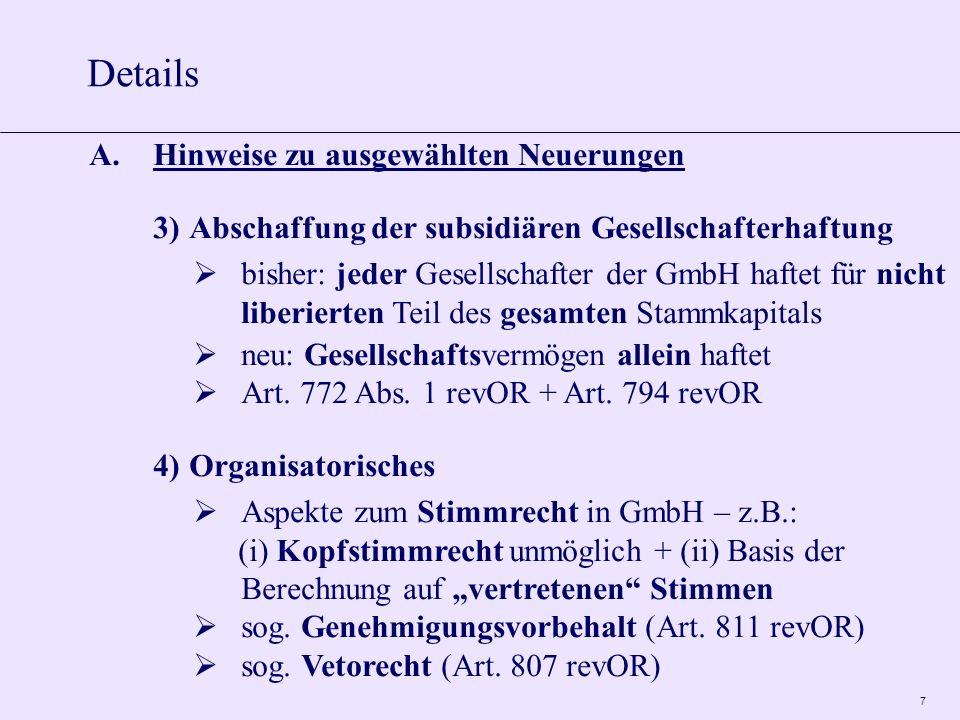 7 A.Hinweise zu ausgewählten Neuerungen 3)Abschaffung der subsidiären Gesellschafterhaftung bisher: jeder Gesellschafter der GmbH haftet für nicht liberierten Teil des gesamten Stammkapitals neu: Gesellschaftsvermögen allein haftet Art.