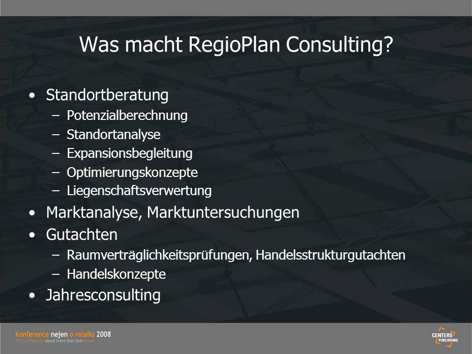 Was macht RegioPlan Consulting? Standortberatung –Potenzialberechnung –Standortanalyse –Expansionsbegleitung –Optimierungskonzepte –Liegenschaftsverwe
