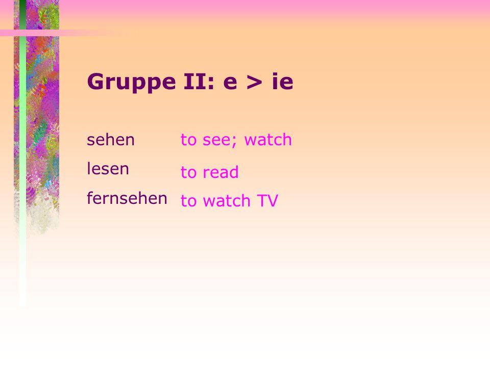 lesen ich lese du liest er/sie liest wir lesen ihr lest sie/Sie lesen fernsehen ich sehe fern du siehst fern er/sie sieht fern wir sehen fern ihr seht fern sie/Sie sehen fern