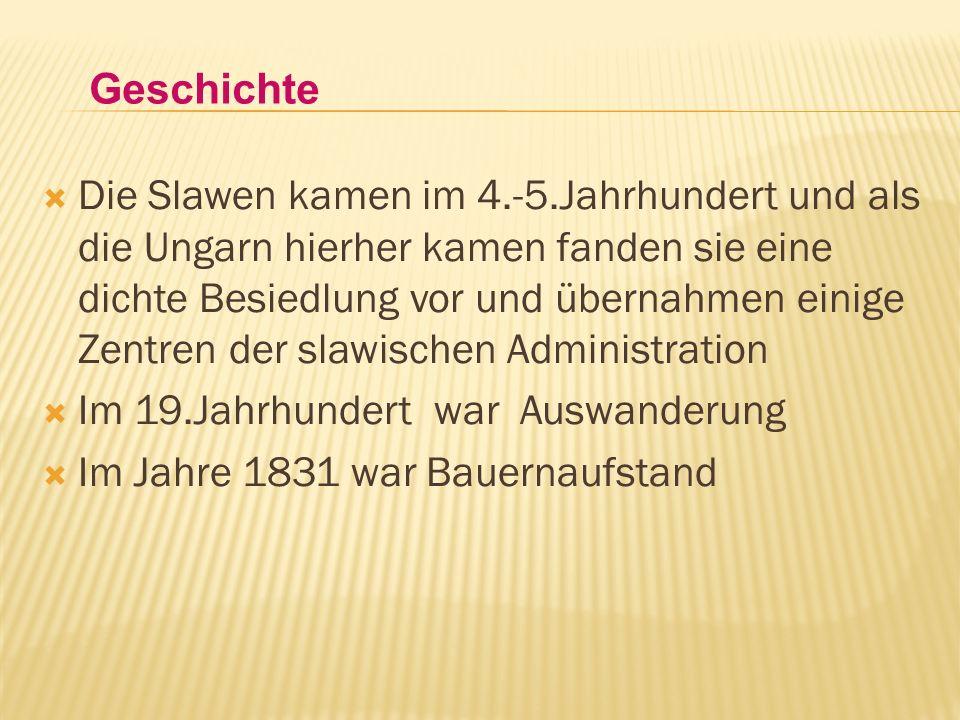 Die Slawen kamen im 4.-5.Jahrhundert und als die Ungarn hierher kamen fanden sie eine dichte Besiedlung vor und übernahmen einige Zentren der slawischen Administration Im 19.Jahrhundert war Auswanderung Im Jahre 1831 war Bauernaufstand Geschichte