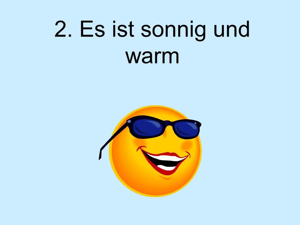 2. Es ist sonnig und warm