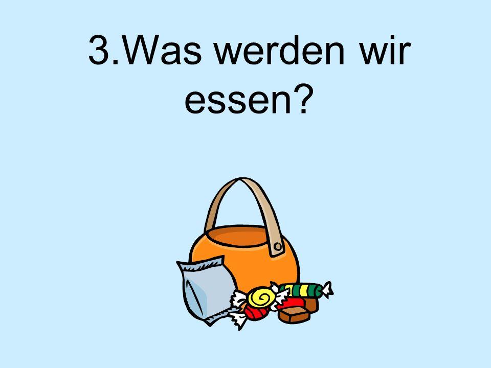 3.Was werden wir essen