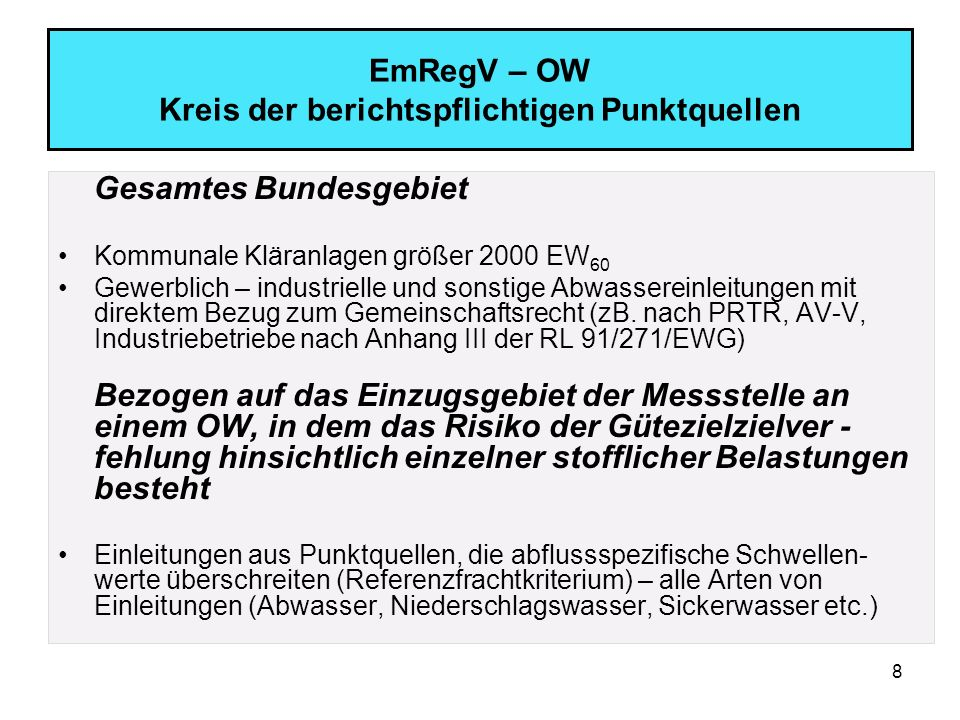 8 EmRegV – OW Kreis der berichtspflichtigen Punktquellen Gesamtes Bundesgebiet Kommunale Kläranlagen größer 2000 EW 60 Gewerblich – industrielle und s