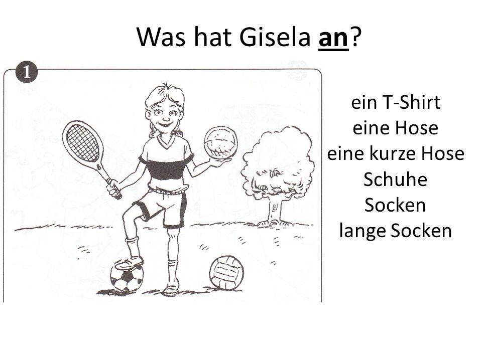 Was hat Gisela an? ein T-Shirt eine Hose eine kurze Hose Schuhe Socken lange Socken