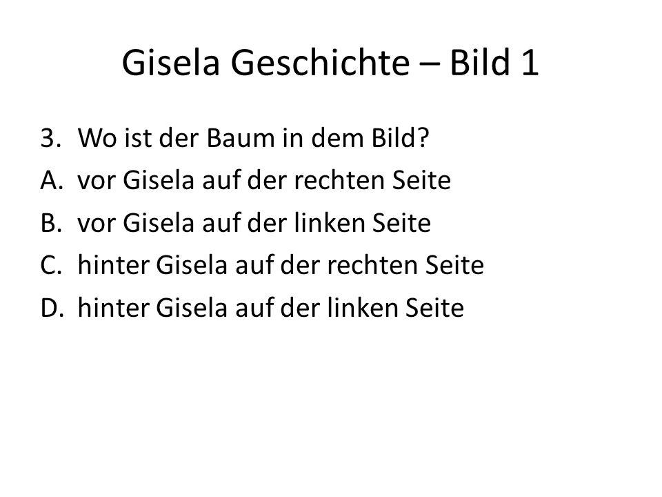 Gisela Geschichte – Bild 1 3.Wo ist der Baum in dem Bild? A.vor Gisela auf der rechten Seite B.vor Gisela auf der linken Seite C.hinter Gisela auf der