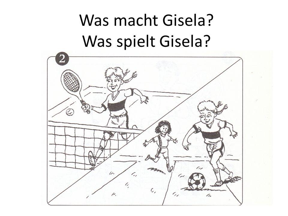 Was macht Gisela? Was spielt Gisela?