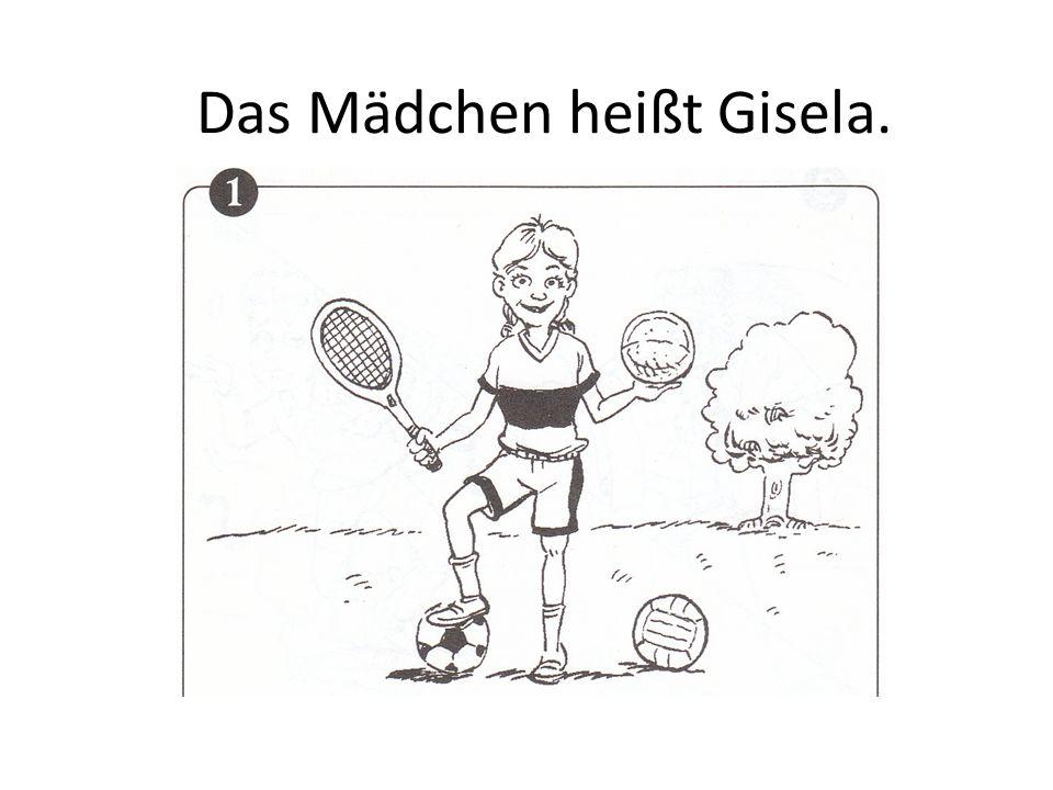 Das Mädchen heißt Gisela.